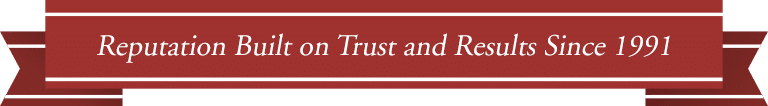 Reputation Built on Trust and Results Since 1991.